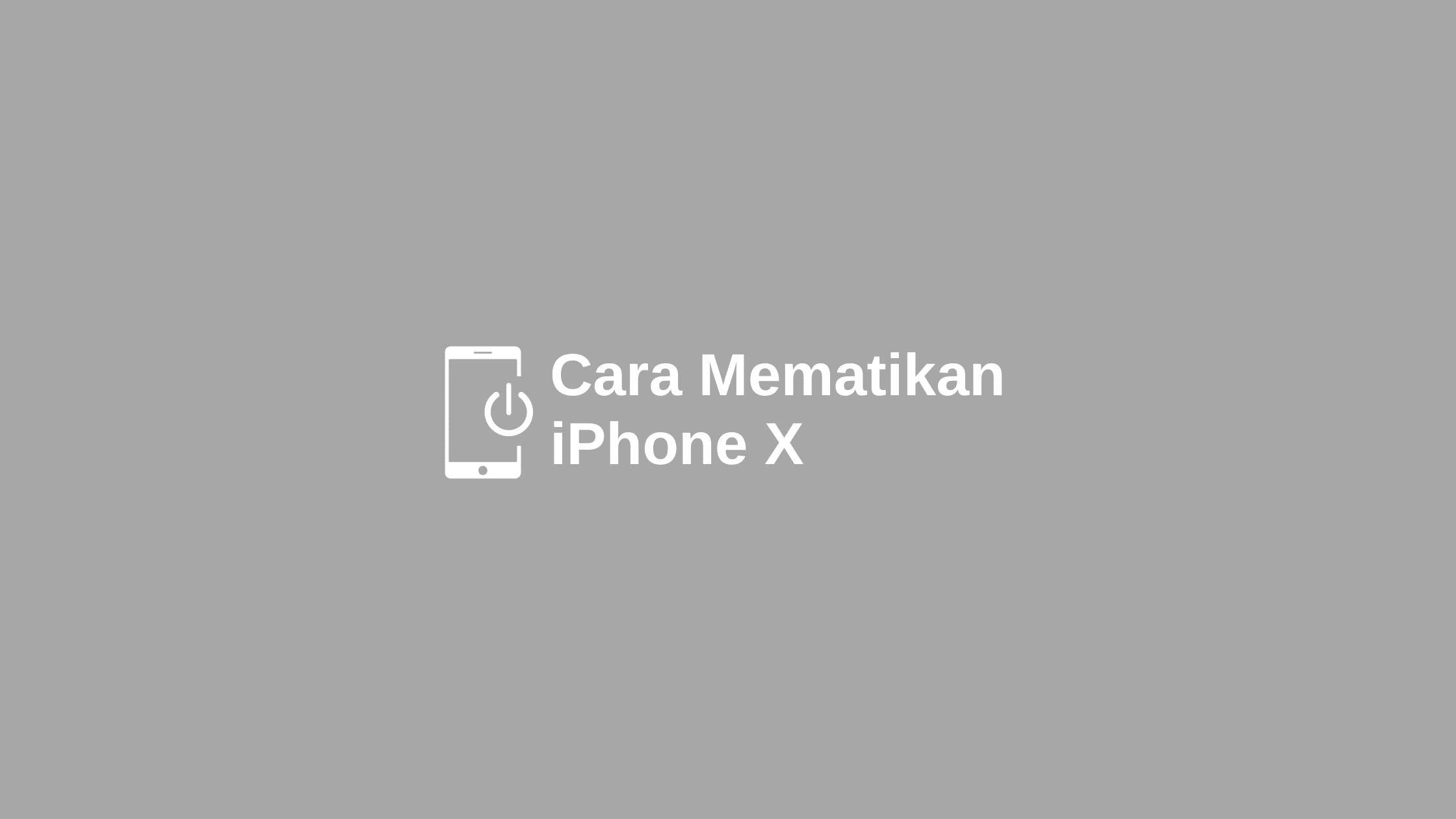 cara mematikan iPhone X