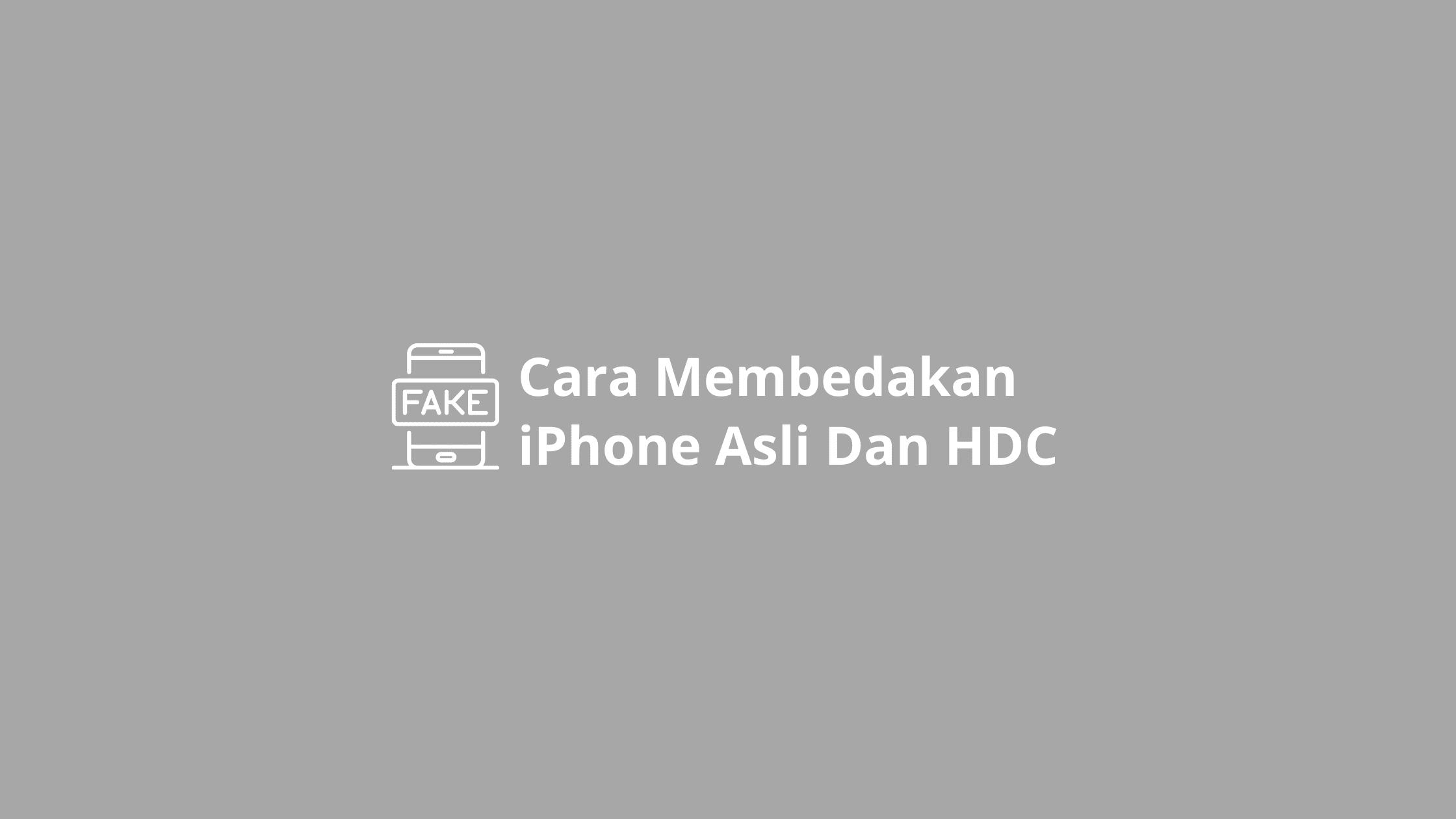 cara membedakan iphone asli dan hdc