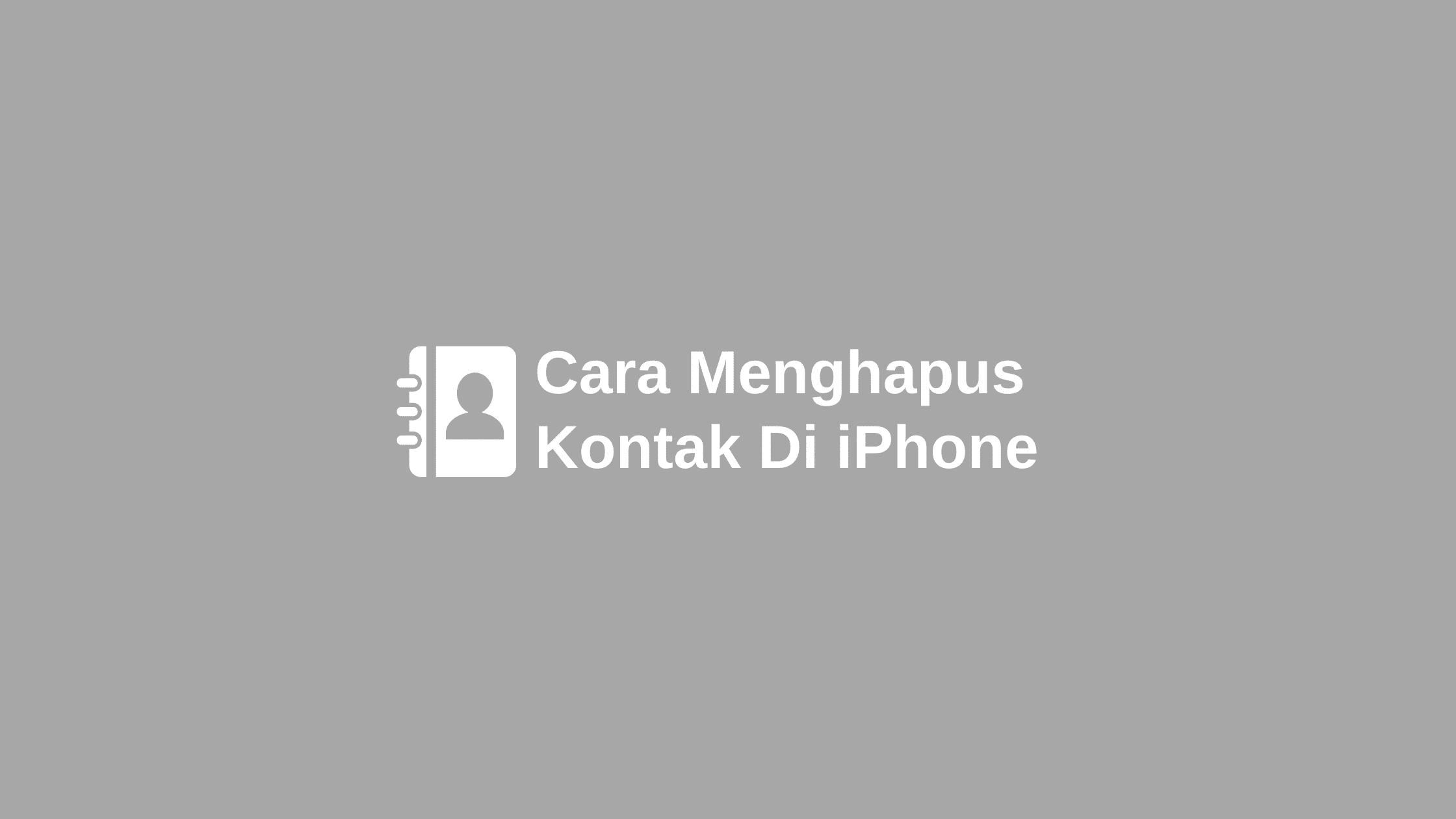 cara menghapus kontak di iPhone