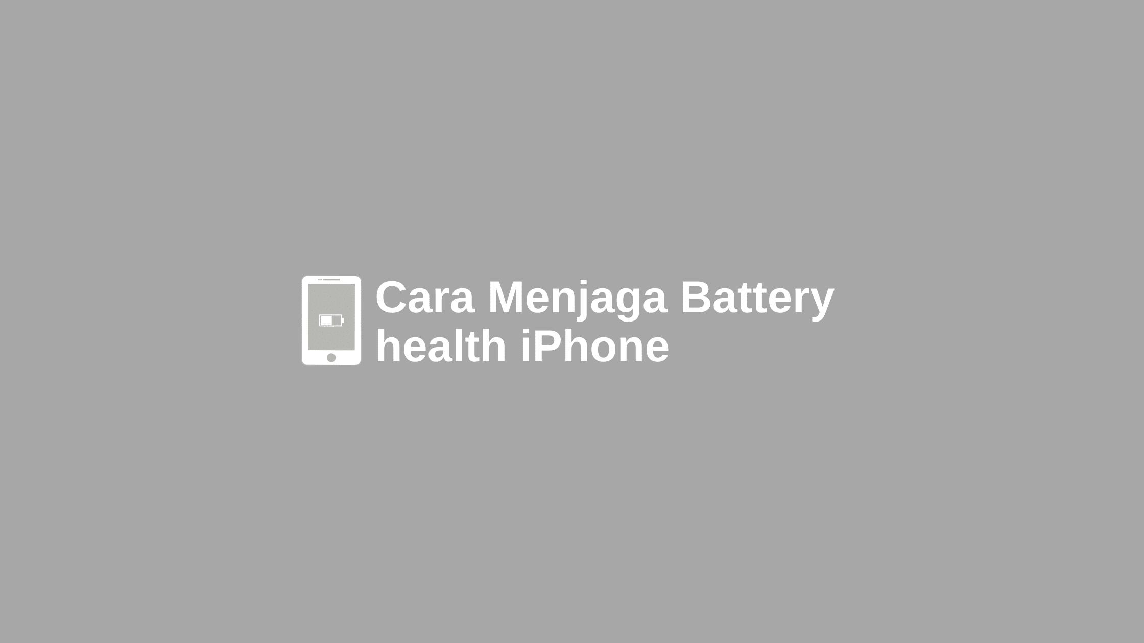 cara menjaga battery health iphone