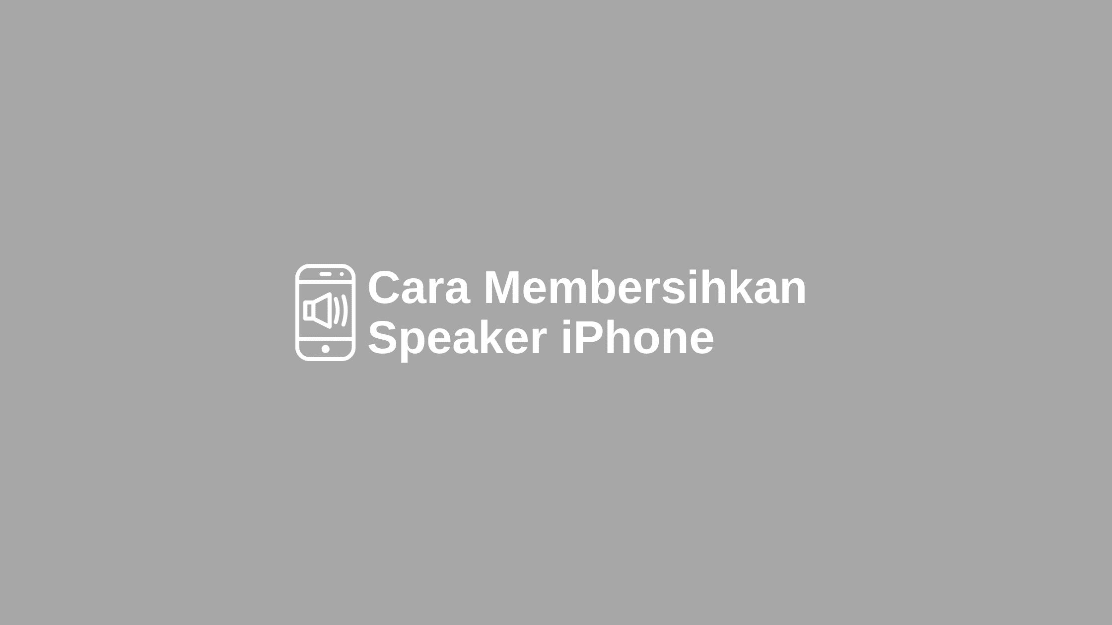 cara membersihkan speaker iphone