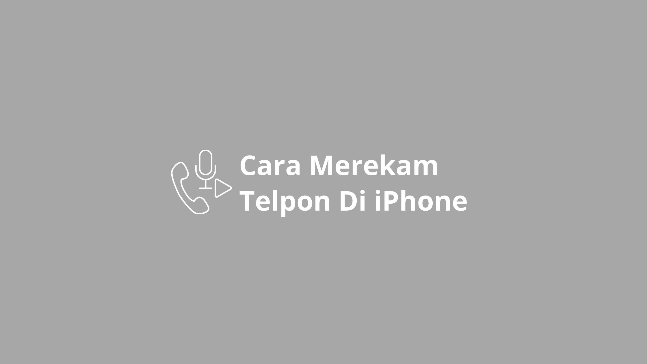 cara merekam telepon di iphone