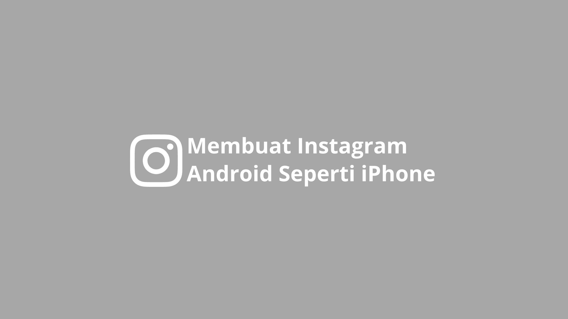 cara membuat instagram android seperti iphone