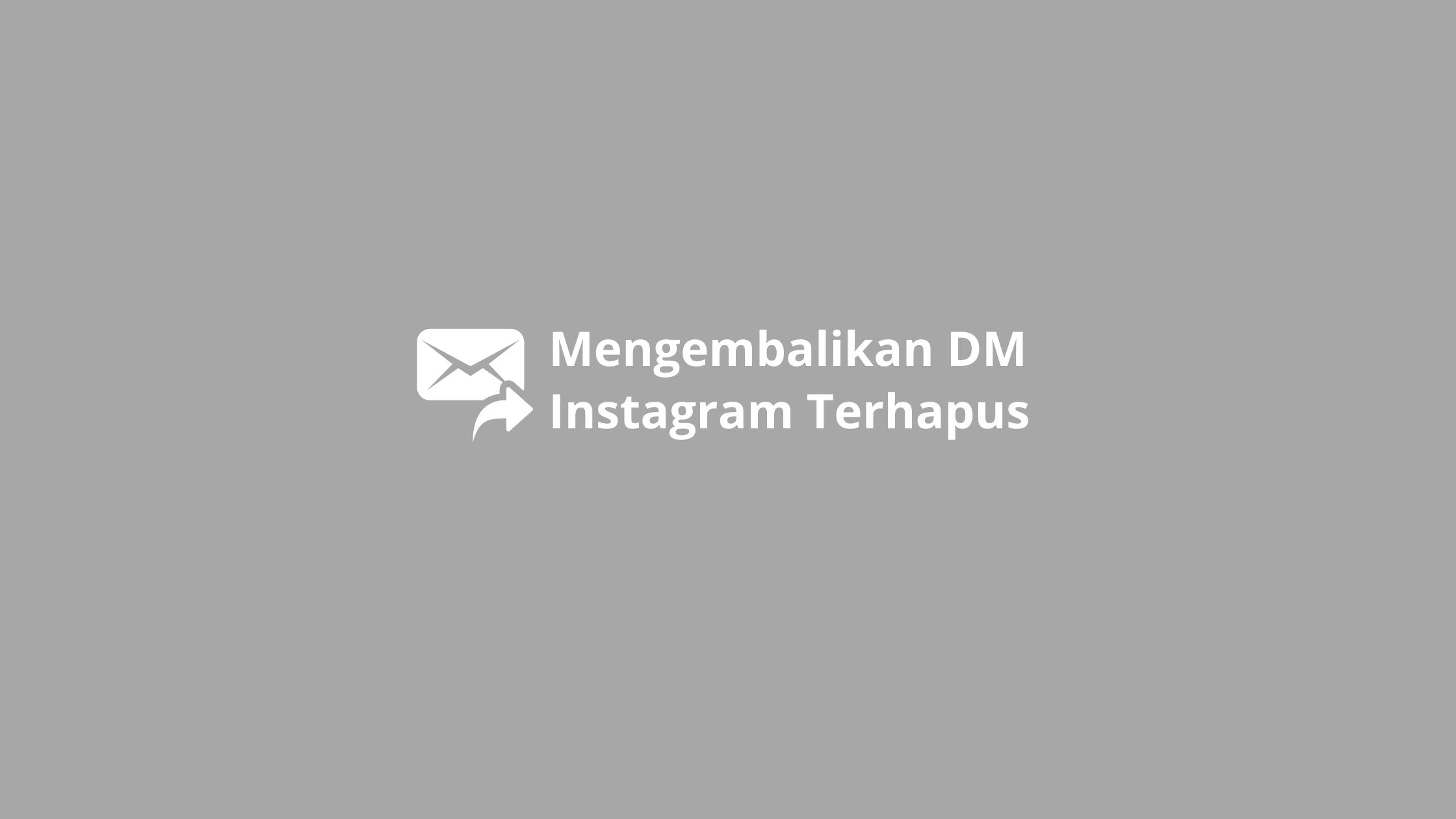 cara mengembalikan dm instagram yang terhapus