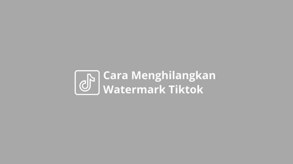 Cara Menghilangkan Watermark Tiktok Di Iphone Android