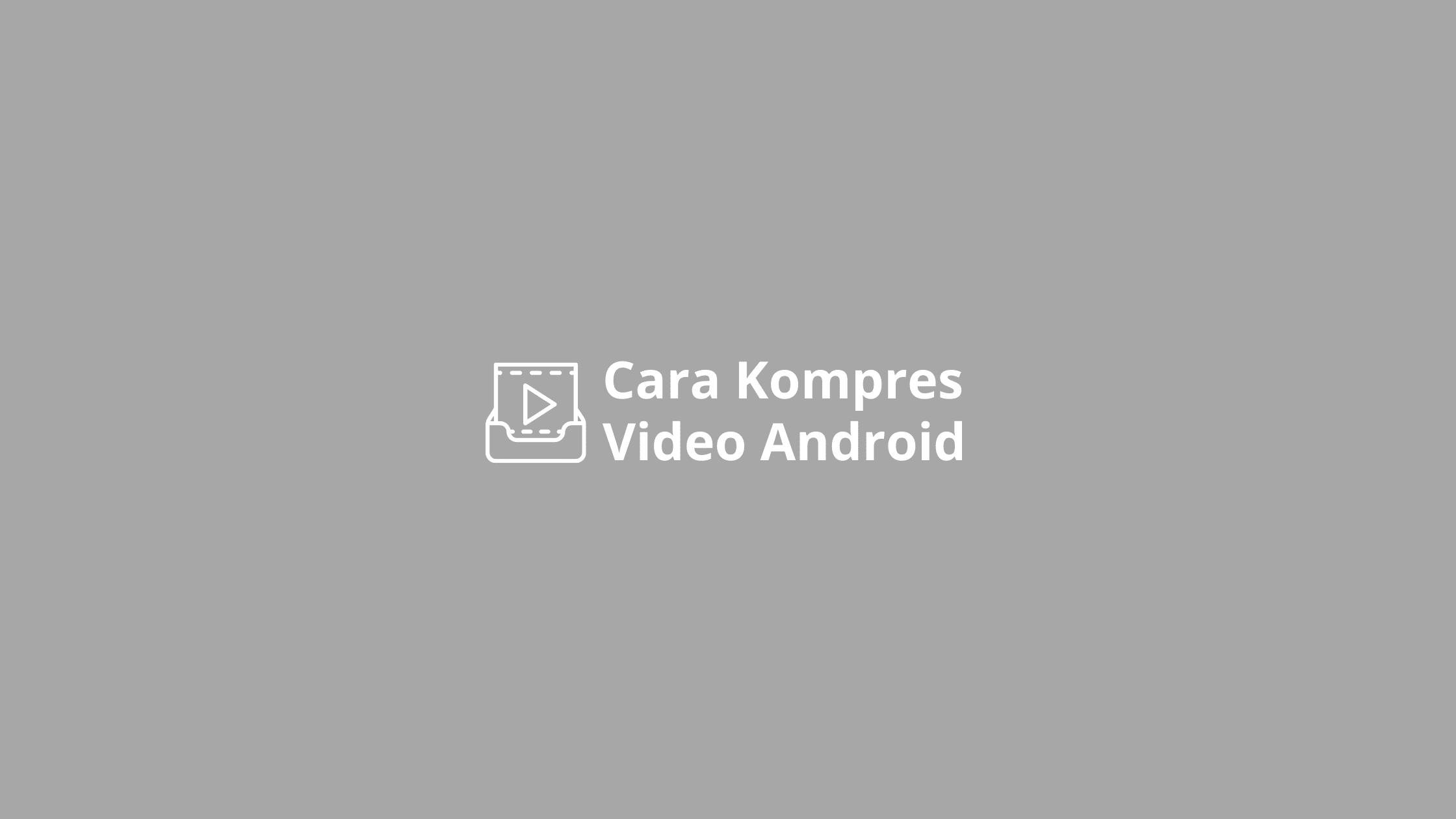 cara kompres video di android tanpa aplikasi