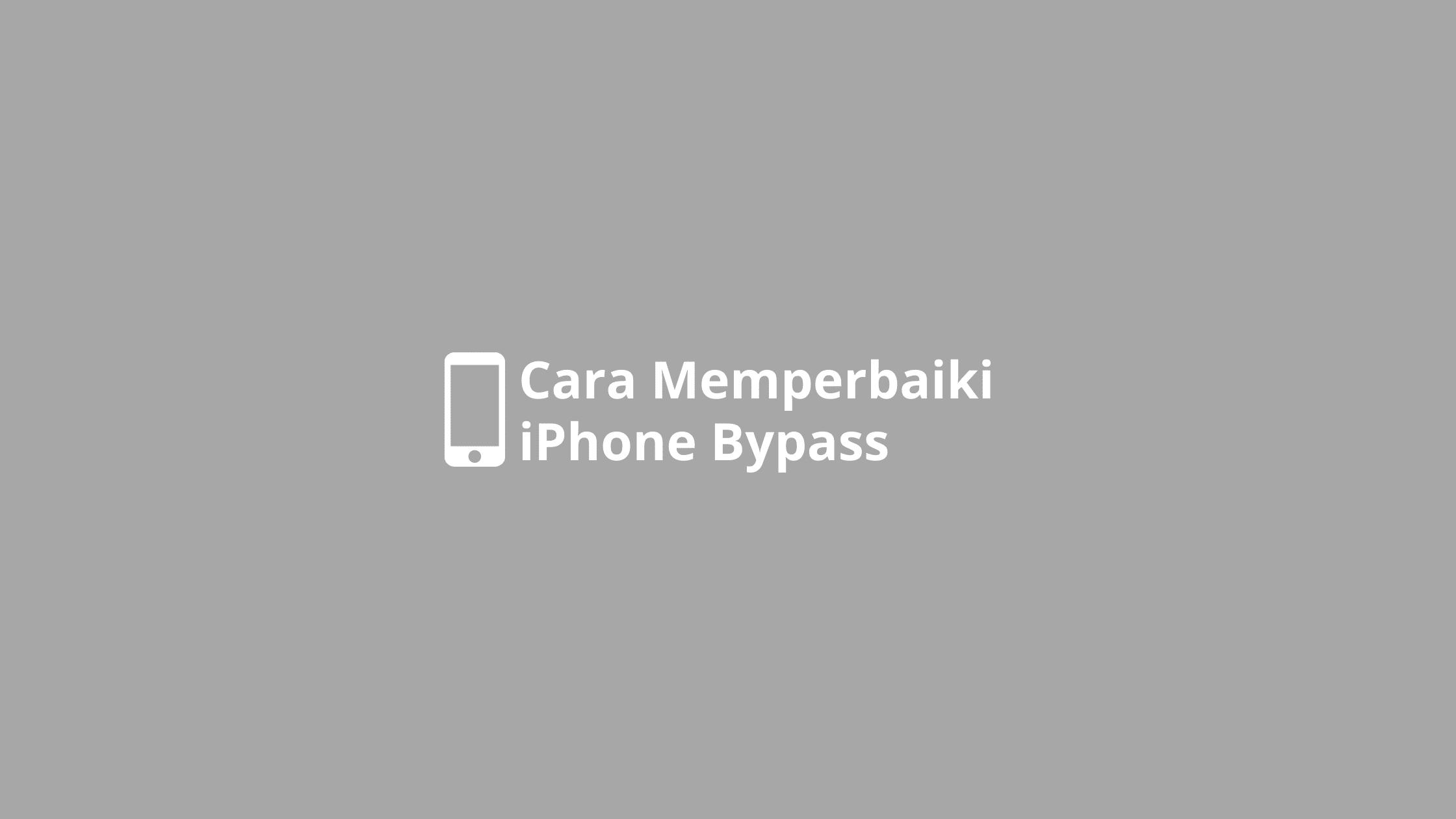 cara memperbaiki iphone bypass