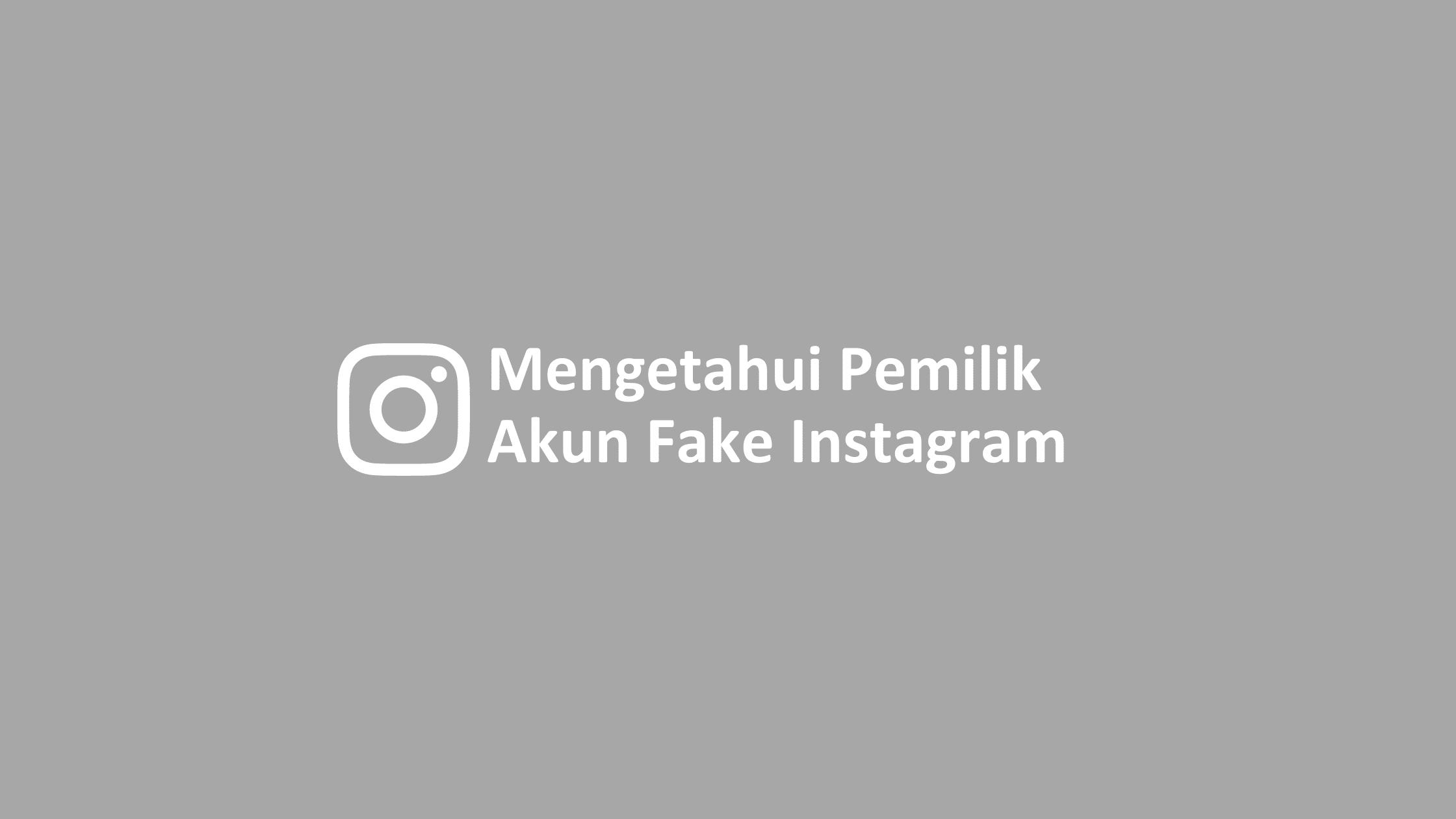cara mengetahui pemilik akun fake instagram