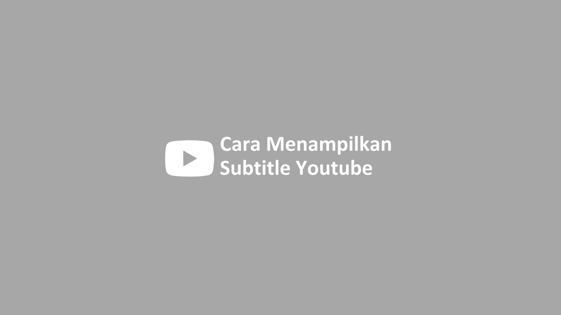 cara menampilkan subtitle di youtube yang tidak ada cc